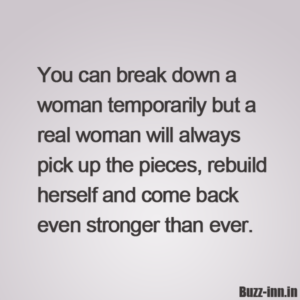 You-can-break-down-a-woman-temporarily-but-a-real-woman-will-always-pick-up-the-pieces-rebuild-herself-and-come-back-even-stronger-than-ever.